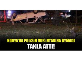 Konyada polisin dur ihtarına uymayan araç takla attı!