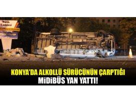 Konyada alkollü sürücünün çarptığı midibüs yan yattı