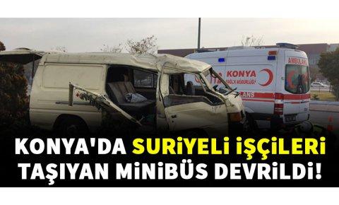 Konyada Suriyeli işçileri taşıyan minibüs devrildi: 7 yaralı