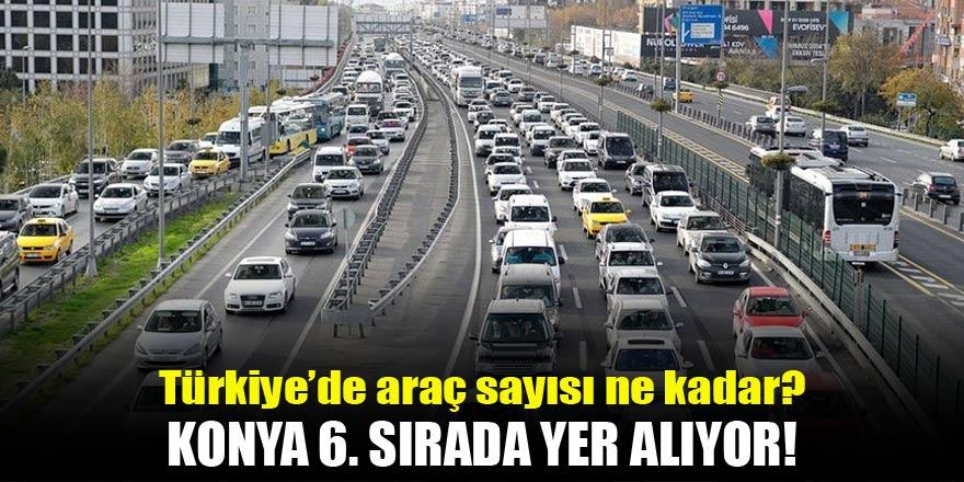 Türkiye'de kaç adet araç var?