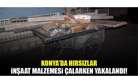 Konyada hırsızlar çaldıkları inşaat malzemeleriyle kaçarken yakalandılar