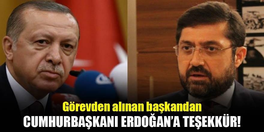 Görevden alınan başkandan Erdoğana teşekkür