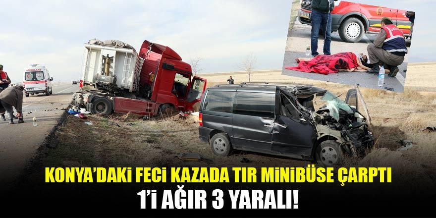 Konyada kontrolden çıkan tır minibüsle çarpıştı: 1'i ağır 3 yaralı
