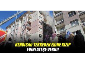 Konyada bir şahıs kendisini terk eden eşine kızıp evini ateşe verdi