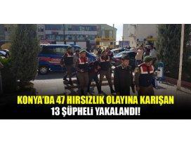 Konyada 47 hırsızlık olayına karışan 13 şüpheli yakalandı!