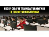 Hedef, gıda ve tarımda Türkiyenin A takımını oluşturmak