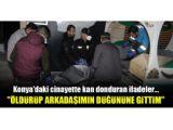 Konyadaki cinayette kan donduran ifadeler