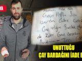 Unuttuğu çay bardağını iade eden Tırcı Gökhan firma sahibinin takdirini kazandı