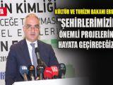 Kültür ve Turizm Bakanı Ersoy: Şehirlerimizin önemli projelerini hayata geçireceğiz