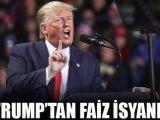 Trumptan faiz isyanı! FEDe yüklendi