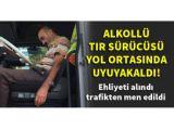 Konyada alkollü tır sürücüsü yol ortasında uyuyakaldı