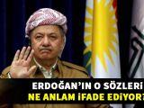 Erdoğanın o sözleri ne anlama geliyor?