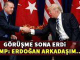 Görüşme sona erdi! Trump: Erdoğan arkadaşım...