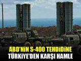 ABDnin S-400 tehdidine Türkiyeden karşı hamle!