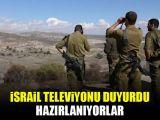 İsrail televizyonu duyurdu! Hazırlanıyorlar