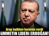 Arap halkları kararını verdi: Ümmetin lideri Erdoğandır!